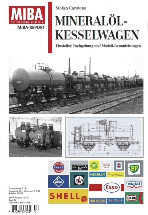 MIBA Report: Mineralöl-Kesselwagen. Einsteller, Farbgebung und Modell-Bauanleitungen. Stefan Carstens