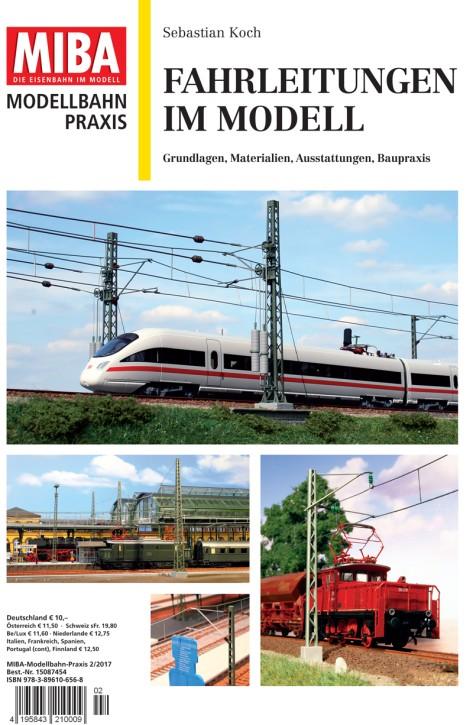 MIBA Modellbahn-Praxis: Fahrleitungen im Modell. Grundlagen, Materialien, Ausstattungen, Baupraxis