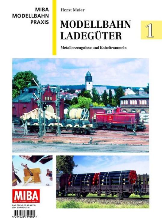 MIBA Modellbahn-Praxis: Modellbahn-Ladegüter Band 1