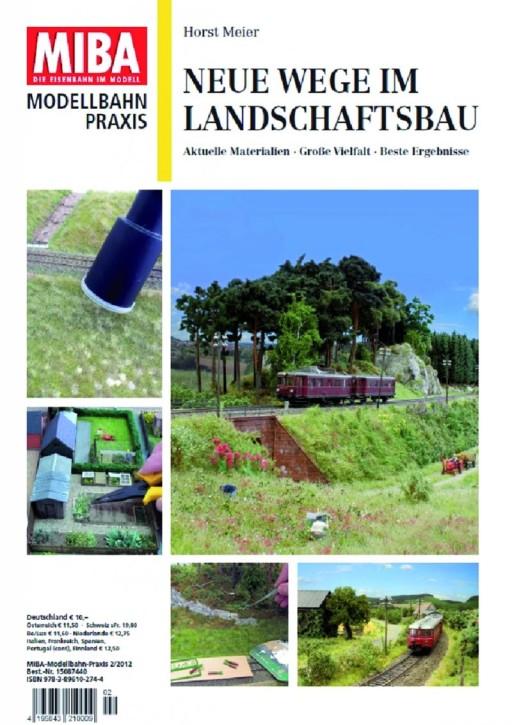 MIBA Modellbahn-Praxis: Neue Wege im Landschaftsbau. Aktuelle Materialien - Große Vielfalt - Beste Ergebnisse