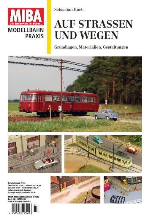 MIBA Modellbahn-Praxis: Auf Straßen und Wegen. Grundlagen, Materialien, Gestaltungen
