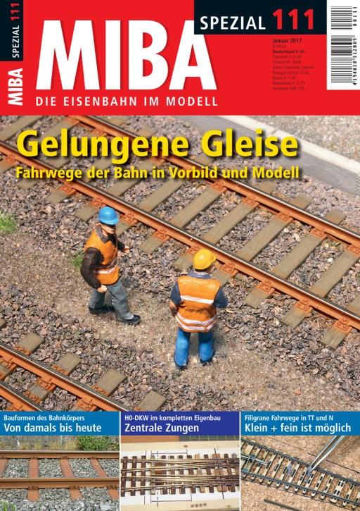 MIBA-Spezial 111: Gelungene Gleise. Fahrwege der Bahn in Vorbild und Modell