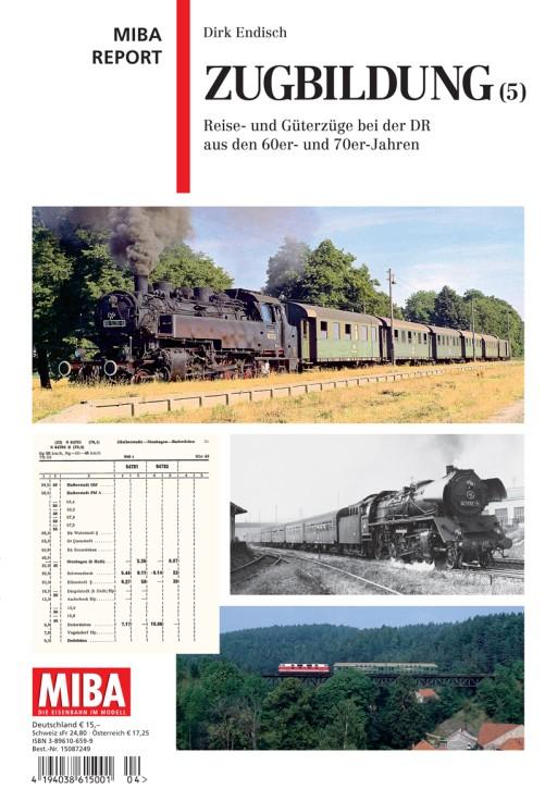 MIBA Report: Zugbildung Band 5. DR-Reise-und Güterzüge der 60er- und 70er-Jahre. Dirk Endisch