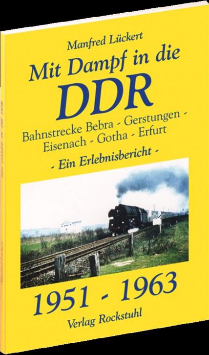Mit Dampf in die DDR - Bebra - Erfurt 1951-1963. Manfred Lückert