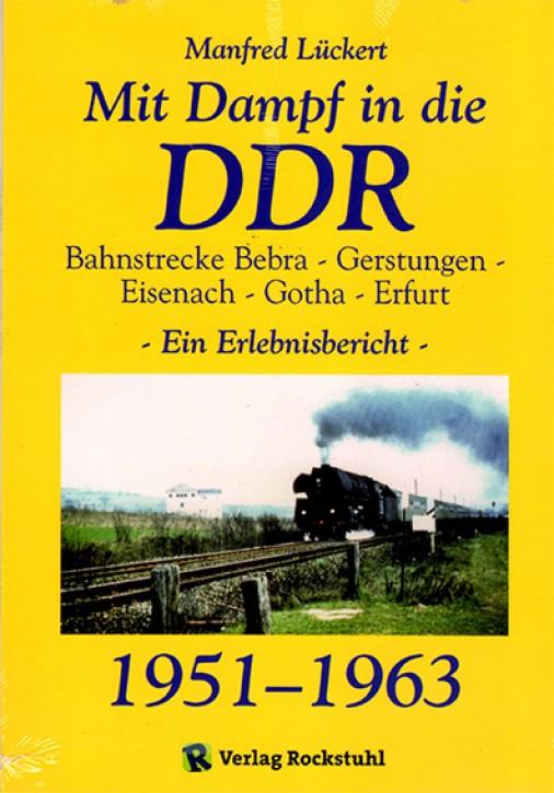 Mit Dampf in die DDR. Bahnstrecke Bebra - Erfurt 1951-1963. Manfred Lückert