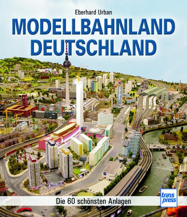 Modellbahnland Deutschland. Die 60 schönsten Anlagen. Eberhard Urban