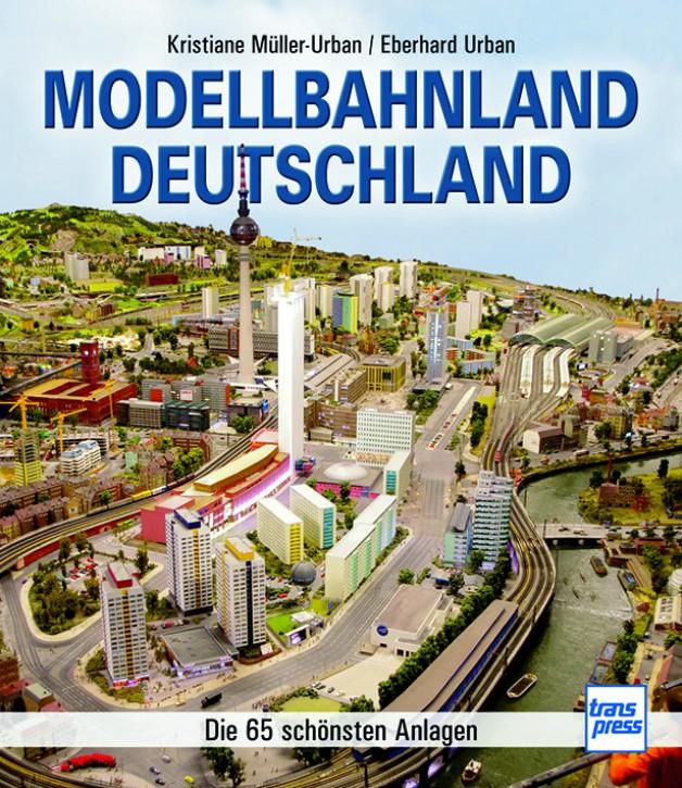Modellbahnland Deutschland. Die 65 schönsten Anlagen. Kristiane Müller-Urban & Eberhard Urban