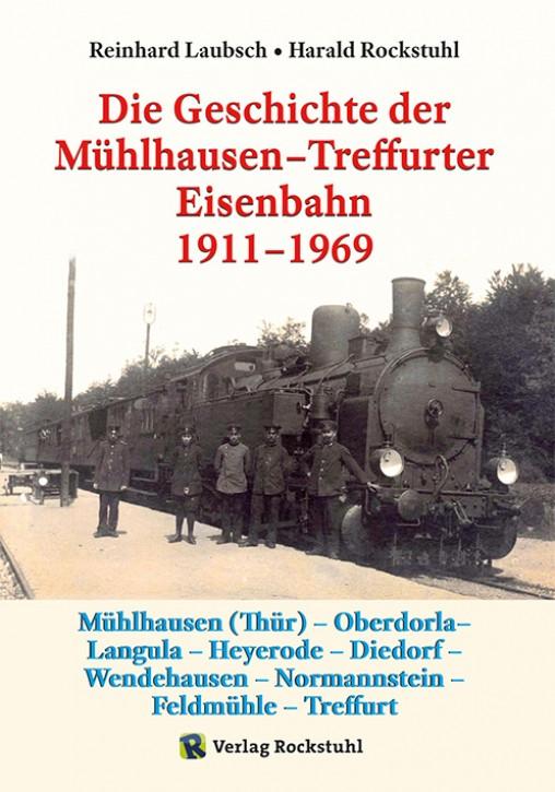 Die Geschichte der Mühlhausen-Treffurter Eisenbahn 1911-1969. Reinhard Laubsch & Harald Rockstuhl