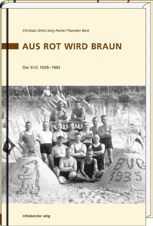 Aus Rot wird Braun. Die BVG 1929–1945. Christian Dirks, Jörg Pache & Thorsten Beck