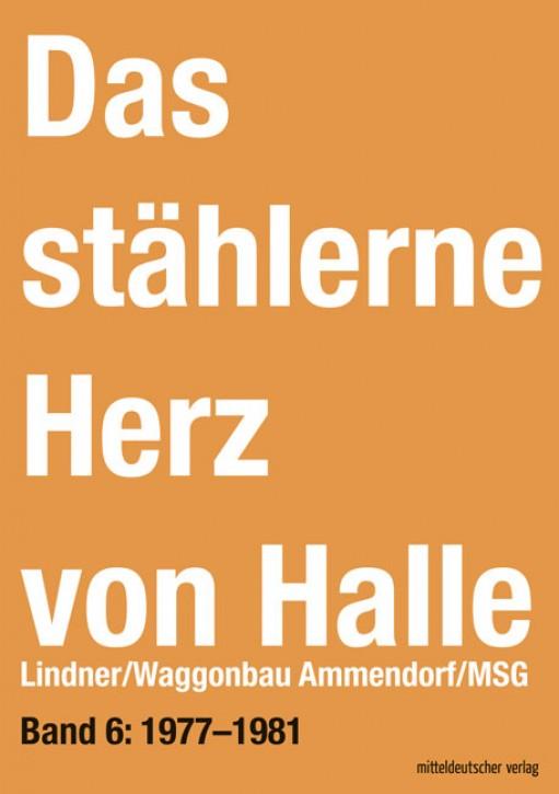 Das stählerne Herz von Halle Lindner/Waggonbau Ammendorf/MSG Band 6: 1977–1981. Sven Frotscher