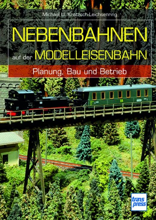 Nebenbahnen auf der Modelleisenbahn - Planung, Bau und Betrieb. Michael U. Kratzsch-Leichsenring