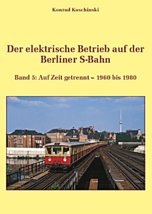 Der elektrische Betrieb auf der Berliner S-Bahn Band 5. Konrad Koschinski