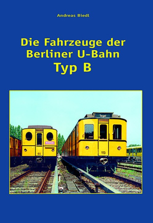 Die Fahrzeuge der Berliner U-Bahn Typ B. Andreas Biedl