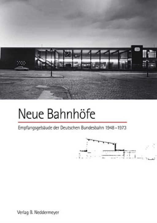 Neue Bahnhöfe Empfangsgebäude der Deutschen Bundesbahn 1948-1973. Martin Schack
