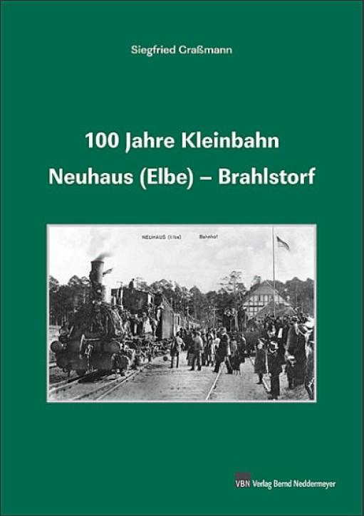 100 Jahre Kleinbahn Neuhaus (Elbe)-Brahlstorf. Siegfried Graßmann