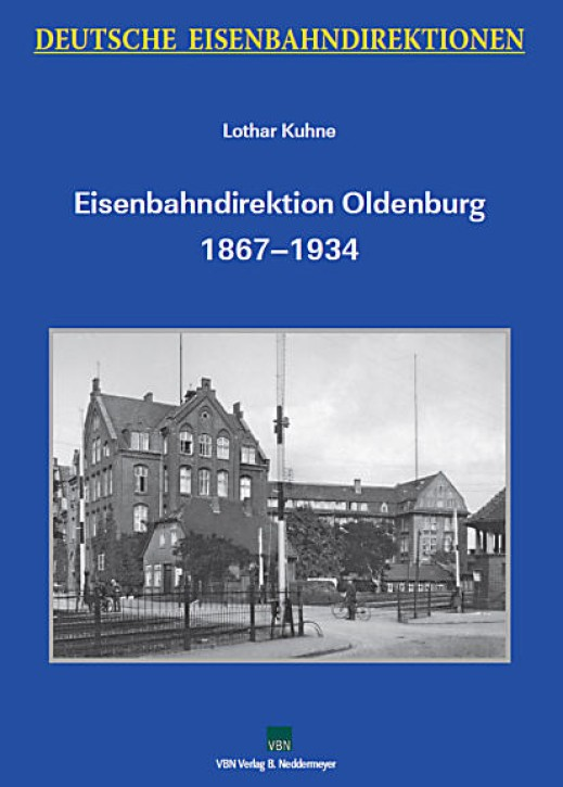 Deutsche Eisenbahndirektionen. Eisenbahndirektion Oldenburg 1867-1934. Lothar Kuhne