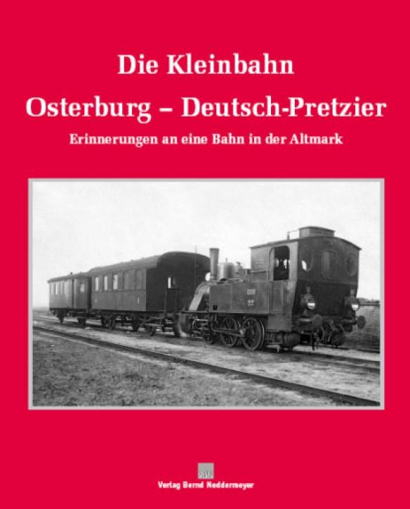 Die Kleinbahn Osterburg - Deutsch-Pretzier. Erinnerungen an eine Bahn in der Altmark. Wolfgang List