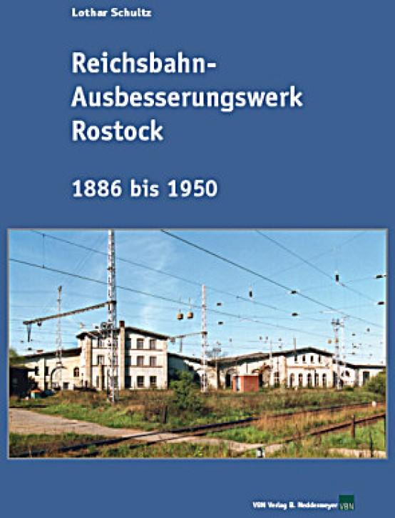 Reichsbahn-Ausbesserungswerk Rostock 1886 bis 1950. Lothar Schultz