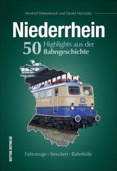 Niederrhein. 50 Highlights aus der Bahngeschichte. Fahrzeuge, Strecken, Bahnhöfe. Manfred Diekenbrock & Daniel Michalsky