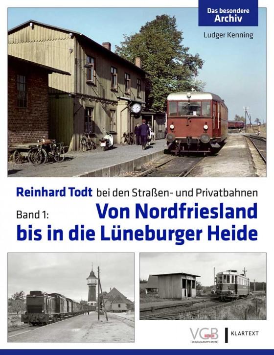 Reinhard Todt bei den Straßen- und Privatbahnen Band 1: Von Nordfriesland bis in die Lüneburger Heide. Ludger Kenning