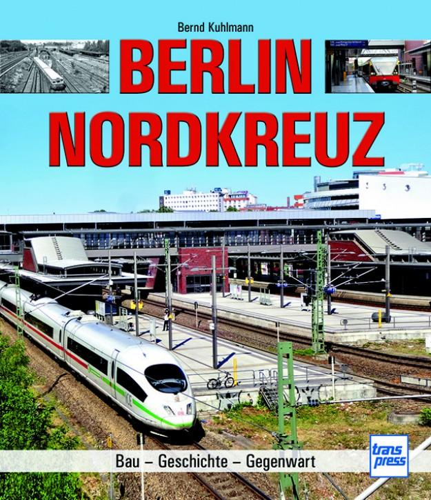 Berlin Nordkreuz. Bau - Geschichte - Gegenwart. Bernd Kuhlmann