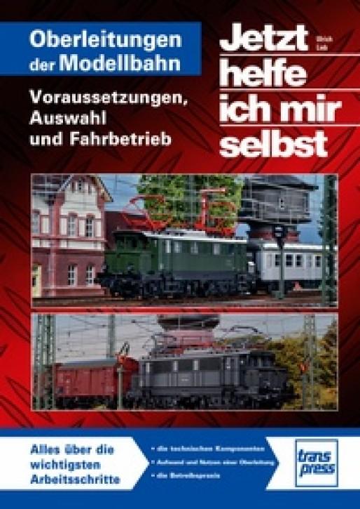 Jetzt helfe ich mir selbst: Oberleitungen auf der Modellbahn - Voraussetzungen, Auswahl und Fahrbetrieb. Ulrich Lieb