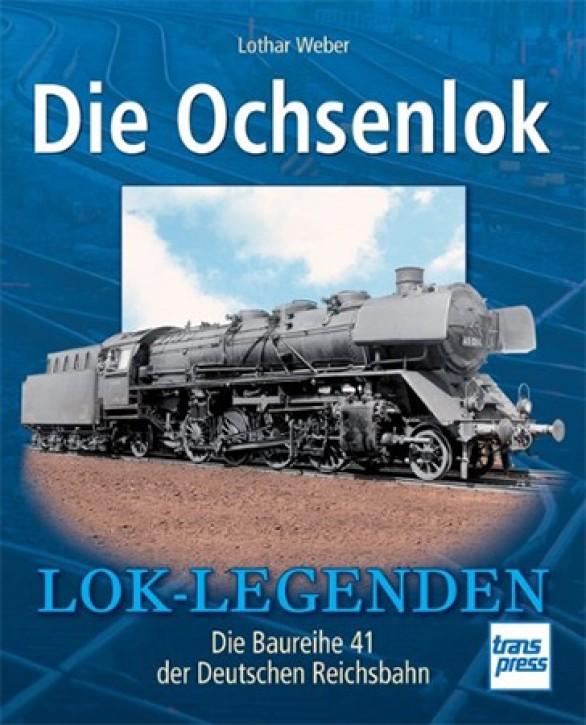 Die Ochsenlok - Die Baureihe 41 der Deutschen Reichsbahn. Lothar Weber