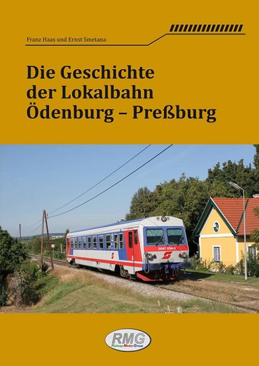 Die Geschichte der Lokalbahn Ödenburg - Preßburg. Franz Haas & Ernst Smetana
