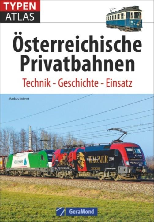 Typenatlas Österreichische Privatbahnen. Technik Geschichte Einsatz. Markus Inderst