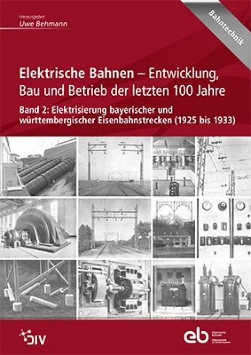 Elektrische Bahnen. Entwicklung, Bau und Betrieb der letzten 100 Jahre Band 2: Elektrisierung bayerischer und württembergischer Eisenbahnstrecken (1925 bis 1933). Uwe Behmann (Hrsg.)