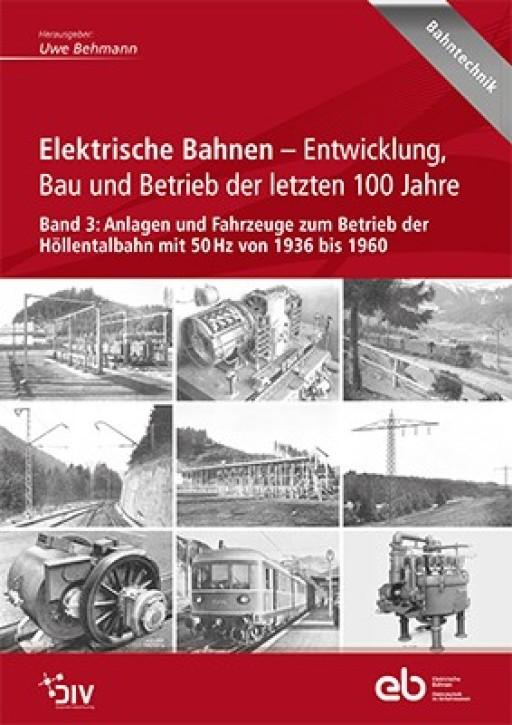 Elektrische Bahnen. Entwicklung, Bau und Betrieb der letzten 100 Jahre Band 3: Anlagen und Fahrzeuge zum Betrieb der Höllentalbahn mit 50 Hz von 1936 bis 1960. Uwe Behmann (Hrsg.)