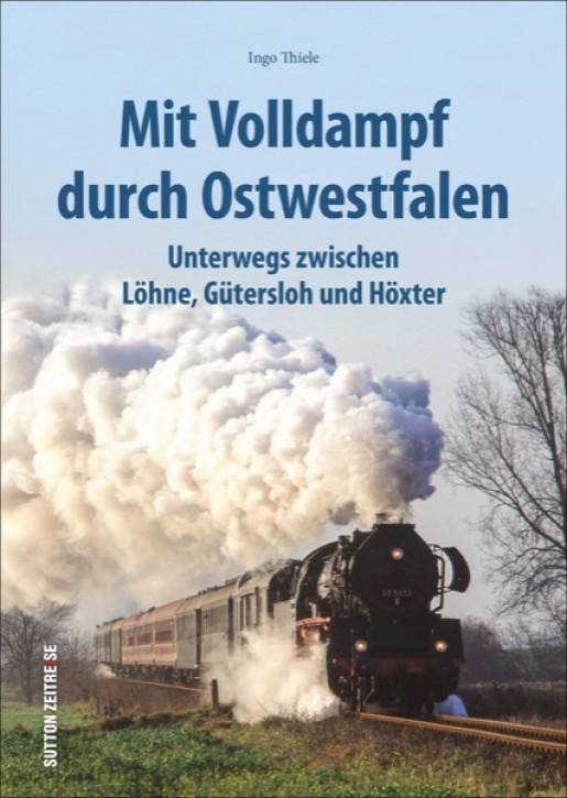 Mit Volldampf durch Ostwestfalen. Unterwegs zwischen Löhne, Gütersloh und Höxter. Ingo Thiele