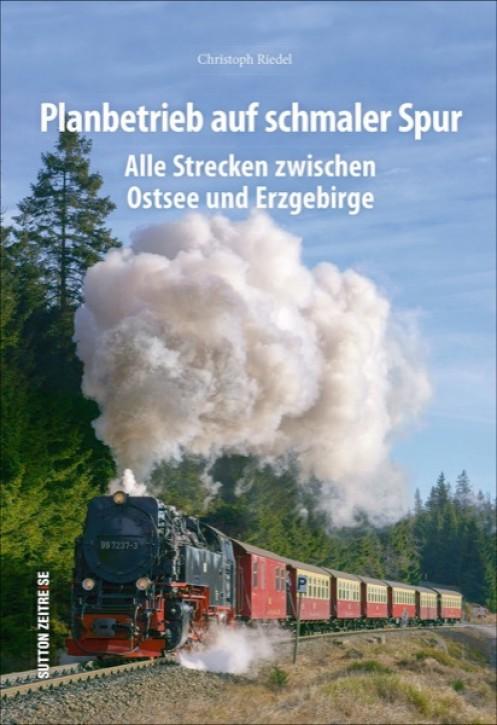 Planbetrieb auf schmaler Spur. Alle Strecken zwischen Ostsee und Erzgebirge. Christoph Riedel