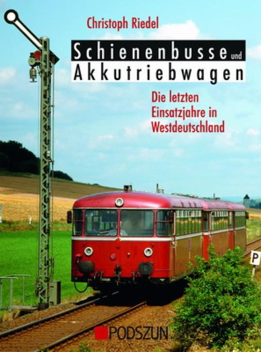 Schienenbusse und Akkutriebwagen. Die letzten Einsatzjahre in Westdeutschland. Christoph Riedel