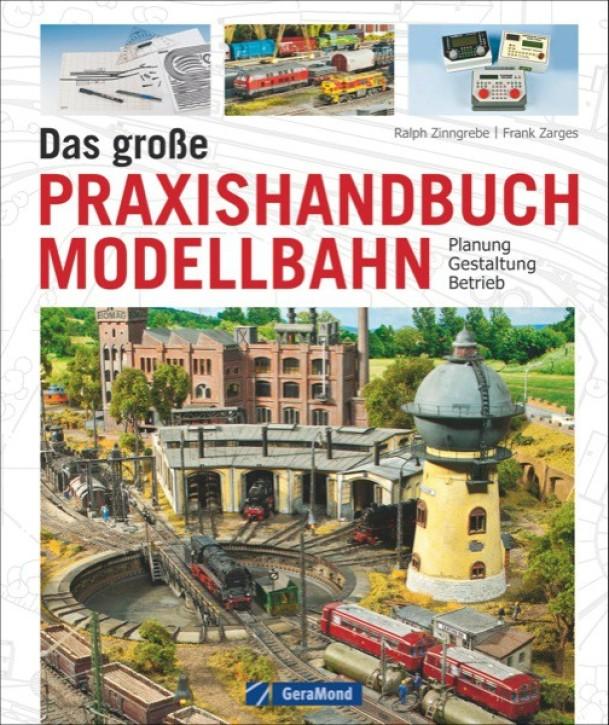 Das große Praxishandbuch Modellbahn. Planung – Gestaltung – Betrieb. Ralph Zinngrebe und Frank Zarges
