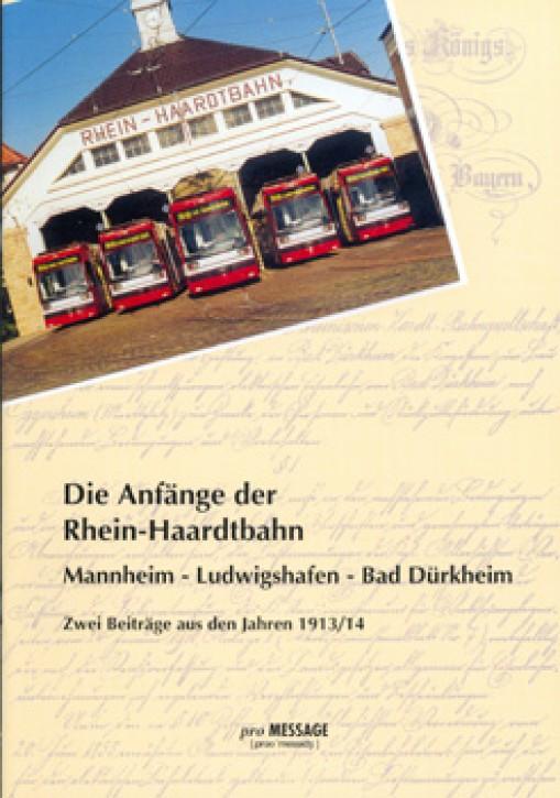 Die Anfänge der Rhein-Haardtbahn Mannheim-Ludwigshafen-Bad Dürkheim. Zwei Beiträge aus den Jahren 1913/14