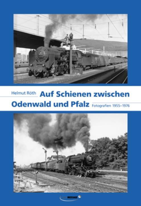 Auf Schienen zwischen Odenwald und Pfalz. Fotografien 1955-1976. Helmut Röth