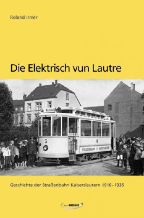 Mängelexemplar: Die Elektrisch vun Lautre. Geschichte der Straßenbahn Kaiserslautern 1916-1935. Roland Irmer