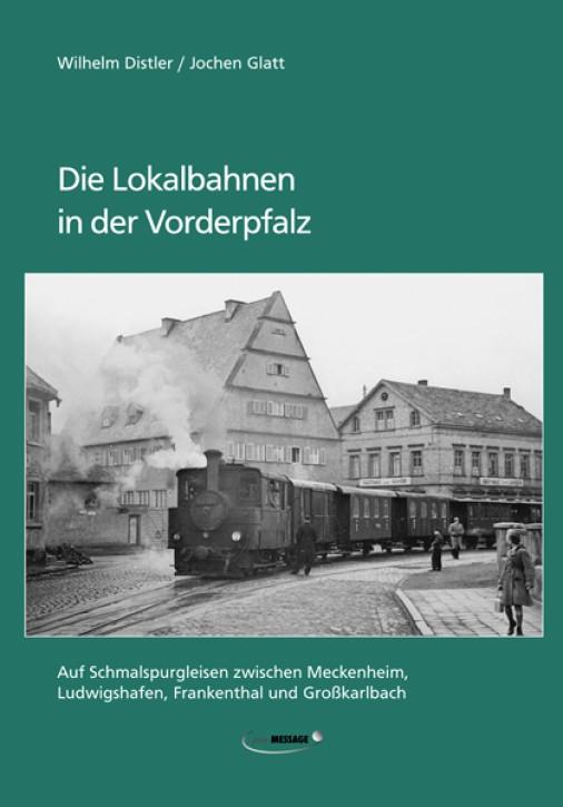 Die Lokalbahnen in der Vorderpfalz. Wilhelm Distler und Jochen Glatt