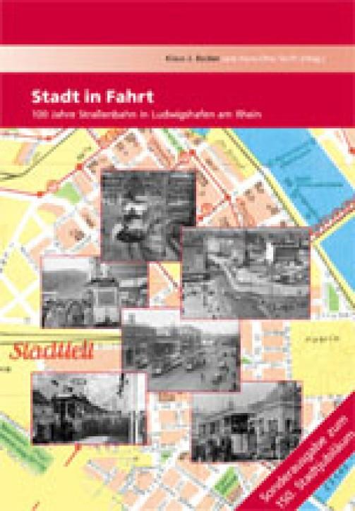 Stadt in Fahrt. 100 Jahre Straßenbahn in Ludwigshafen am Rhein. Klaus J. Becker & Hans-Otto Senft (Hrsg.)
