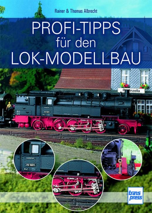 Profi-Tipps für den Lok-Modellbau. Rainer Albrecht & Thomas Albrecht