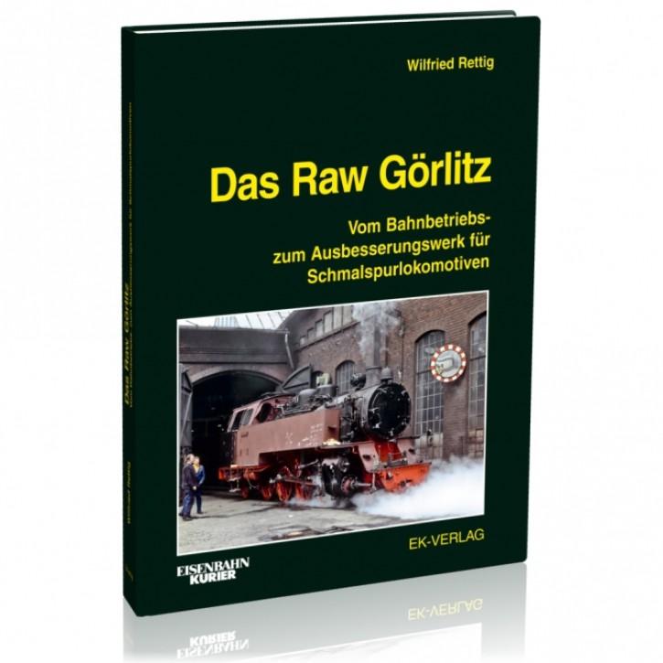 Das Raw Görlitz. Vom Bahnbetriebs- zum Ausbesserungswerk für Schmalspurlokomotiven. Wilfried Rettig
