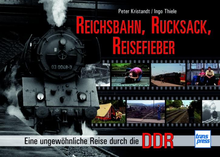 Reichsbahn, Rucksack, Reisefieber. Eine ungewöhnliche Reise durch die DDR. Peter Kristandt & Ingo Thiele