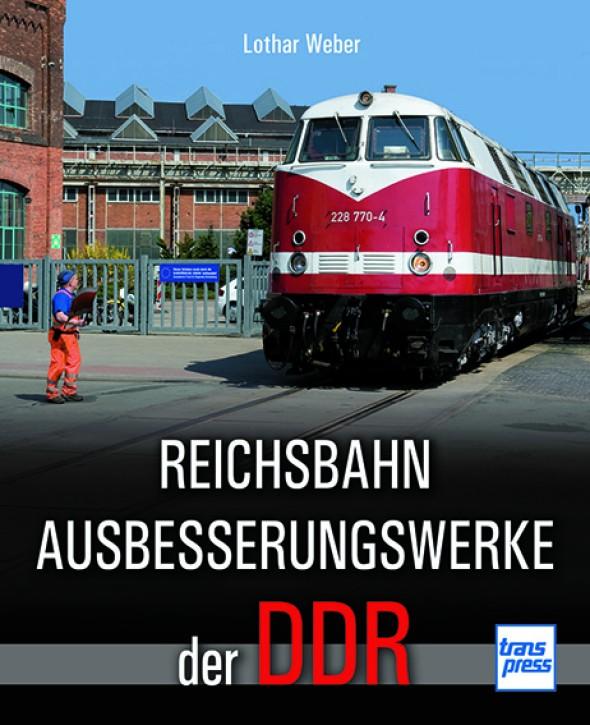 Reichsbahn Ausbesserungswerke der DDR. Lothar Weber