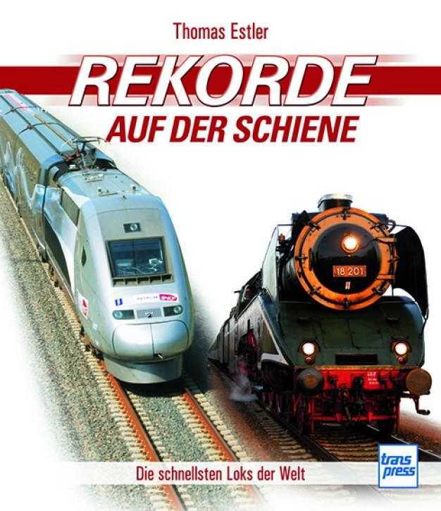 Rekorde auf der Schiene - Die schnellstens Loks der Welt. Thomas Estler