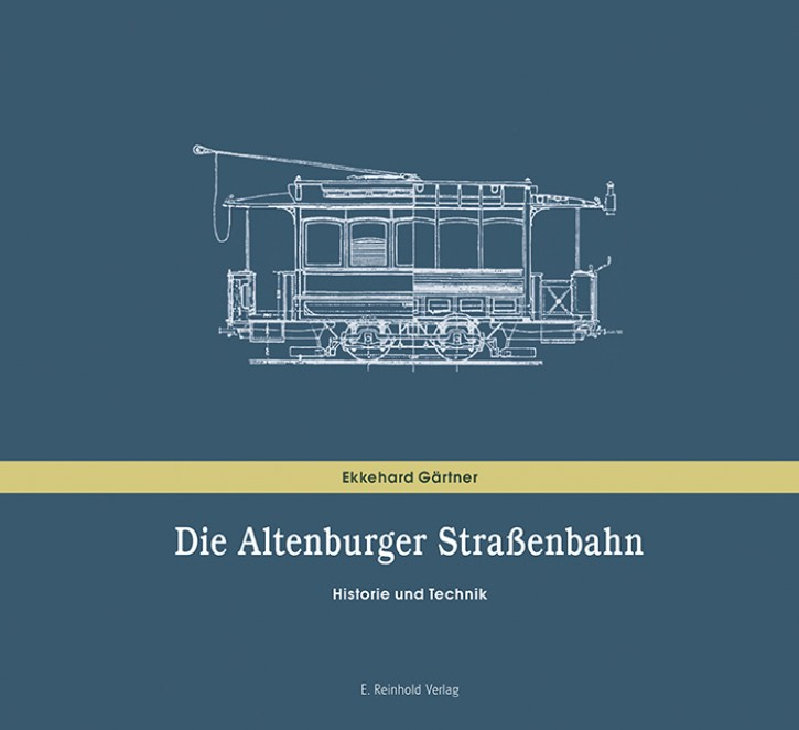 Die Altenburger Straßenbahn. Historie und Technik. Ekkehard Gärtner
