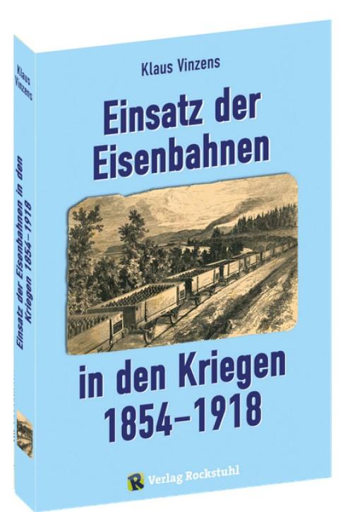 Einsatz der Eisenbahnen in den Kriegen 1854–1918. Klaus Vinzens