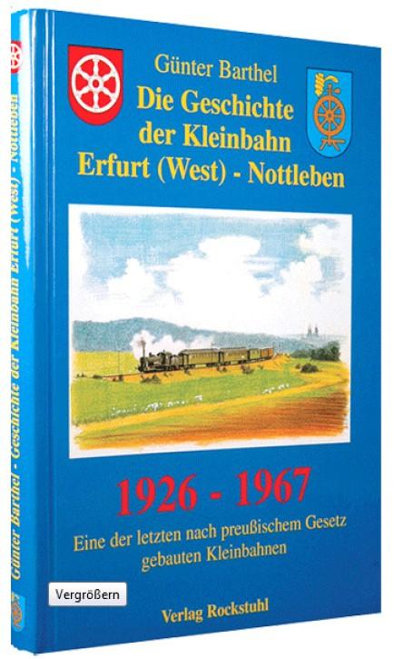 Die Geschichte der Kleinbahn Erfurt (West) - Nottleben 1926-1967. Günter Barthel