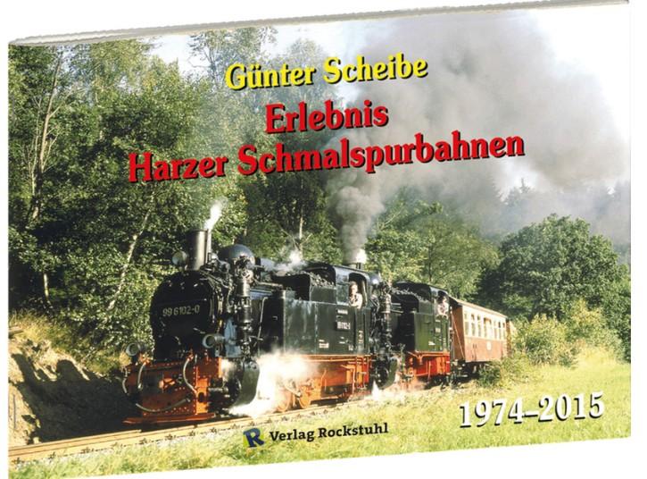 Erlebnis Harzer Schmalspurbahnen 1974–2015. Günter Scheibe