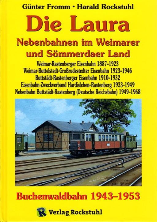 Die Laura - Kleinbahn im Weimarer und Sömmerdaer Land / Die Buchenwaldbahn 1943-1953. Harald Rockstuhl & Günter Fromm